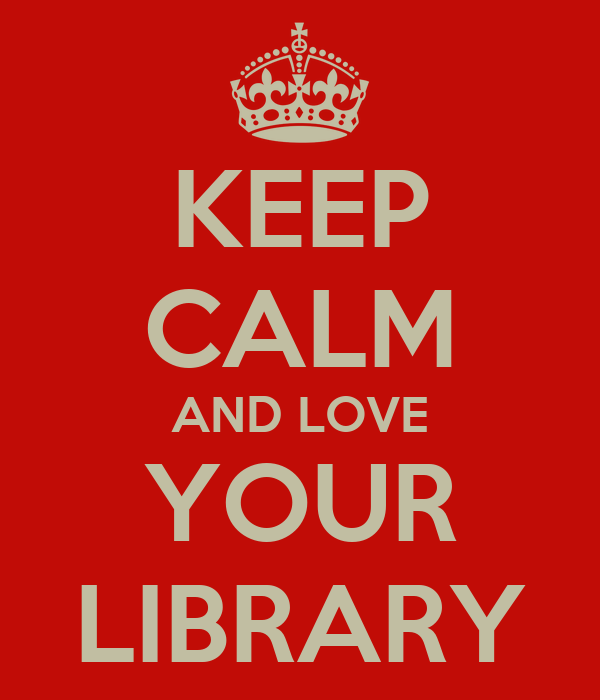 KEEP CALM AND LOVE YOUR LIBRARY