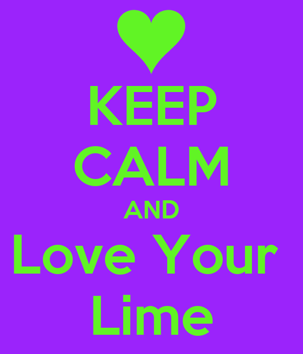 KEEP CALM AND Love Your  Lime