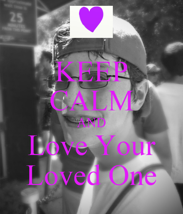 KEEP CALM AND Love Your Loved One