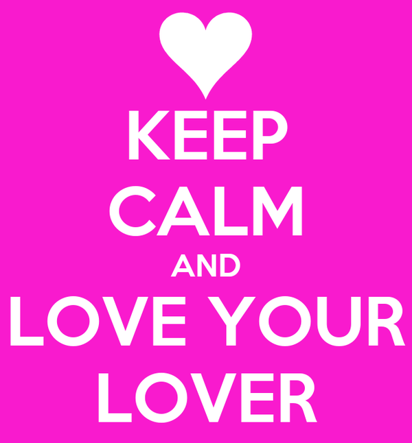 KEEP CALM AND LOVE YOUR LOVER