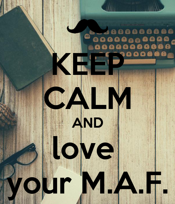 KEEP CALM AND love  your M.A.F.