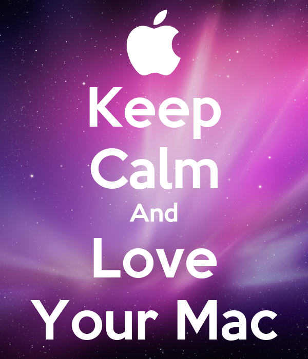 Keep Calm And Love Your Mac