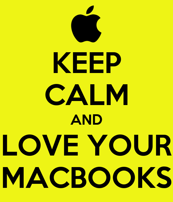 KEEP CALM AND LOVE YOUR MACBOOKS