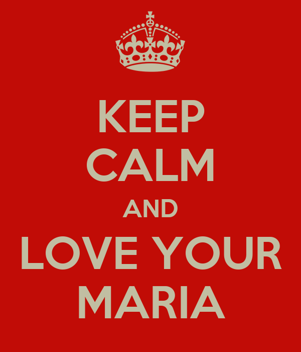KEEP CALM AND LOVE YOUR MARIA