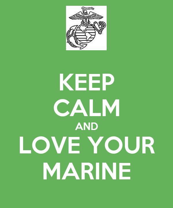 KEEP CALM AND LOVE YOUR MARINE