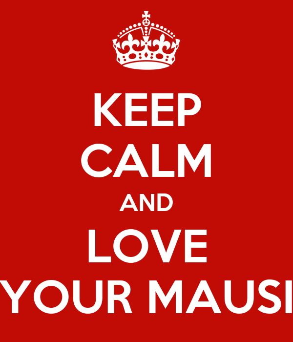 KEEP CALM AND LOVE YOUR MAUSI