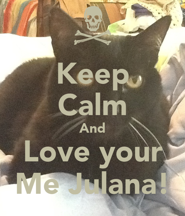 Keep Calm And Love your Me Julana!