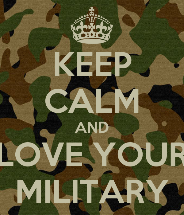 KEEP CALM AND LOVE YOUR MILITARY