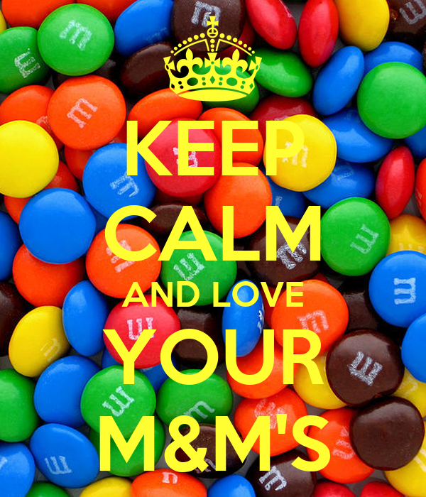 KEEP CALM AND LOVE YOUR M&M'S