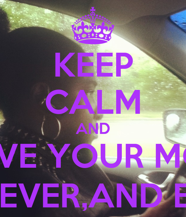 KEEP CALM AND LOVE YOUR MOM FOREVER,AND EVER,AND EVER,AND EVER