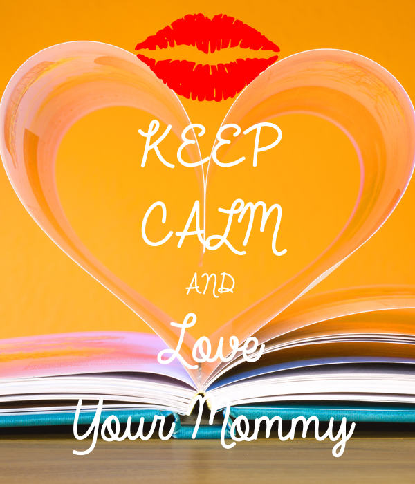 KEEP CALM AND Love  Your Mommy