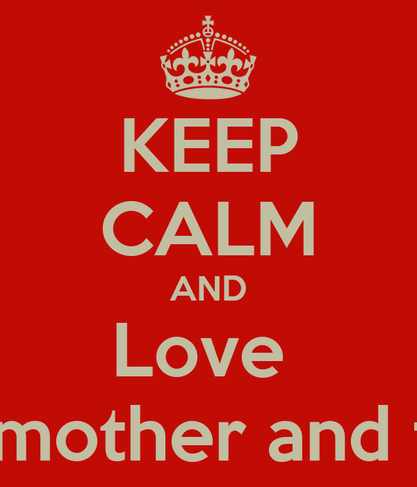 KEEP CALM AND Love  Your mother and father