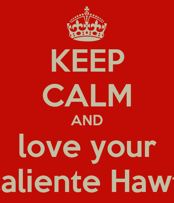 KEEP CALM AND love your muey caliente Hawthorne
