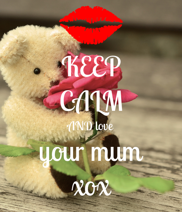 KEEP CALM AND love your mum xox