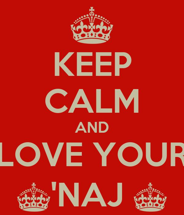 KEEP CALM AND LOVE YOUR ^'NAJ ^