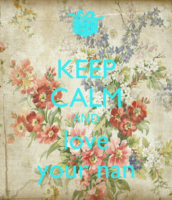 KEEP CALM AND love your nan