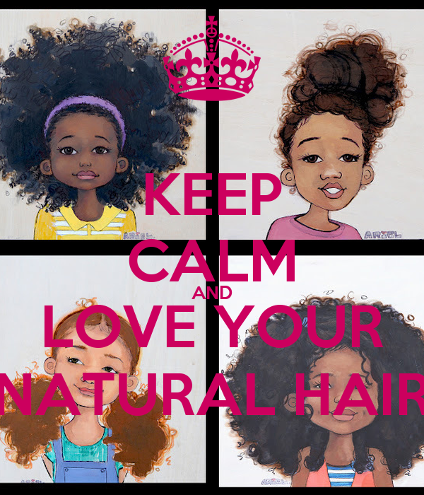 KEEP CALM AND LOVE YOUR NATURAL HAIR