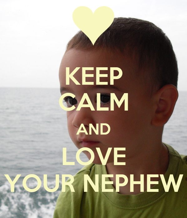 KEEP CALM AND LOVE YOUR NEPHEW