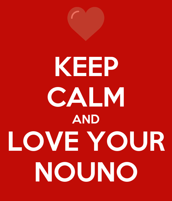 KEEP CALM AND LOVE YOUR NOUNO