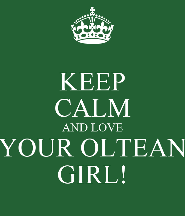 KEEP CALM AND LOVE YOUR OLTEAN GIRL!