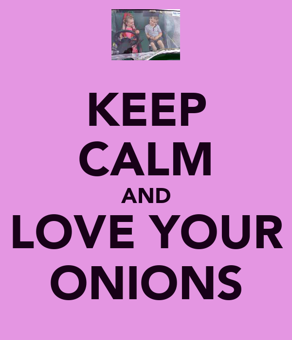 KEEP CALM AND LOVE YOUR ONIONS