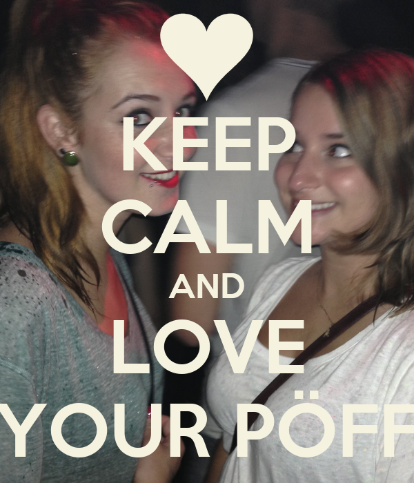 KEEP CALM AND LOVE YOUR PÖFF