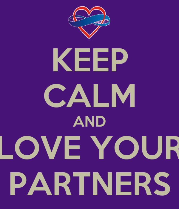 KEEP CALM AND LOVE YOUR PARTNERS