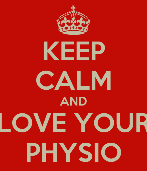KEEP CALM AND LOVE YOUR PHYSIO