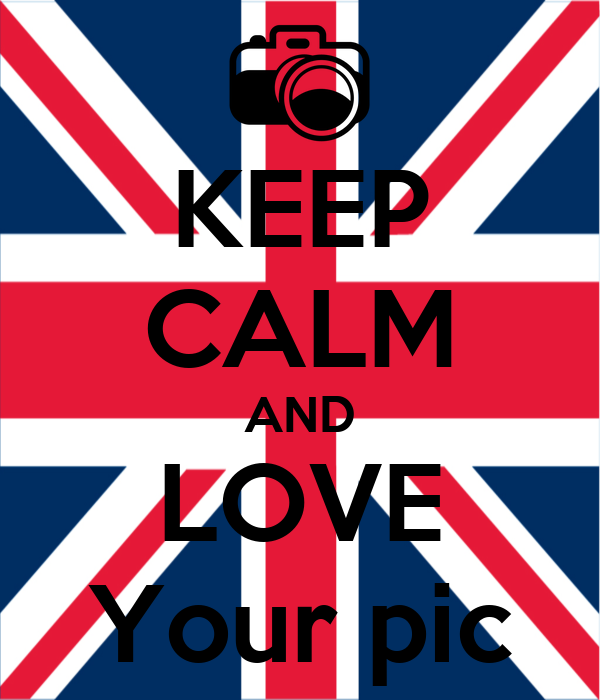 KEEP CALM AND LOVE Your pic