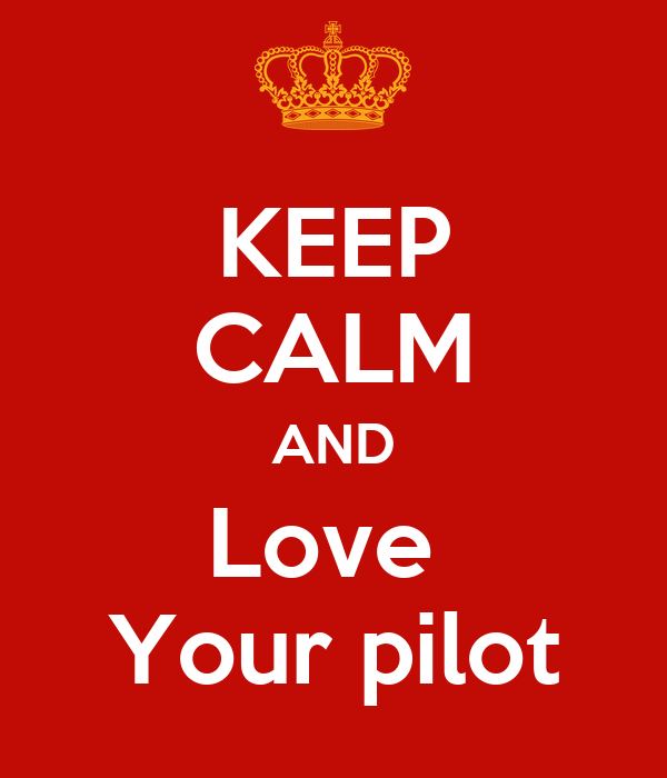 KEEP CALM AND Love  Your pilot