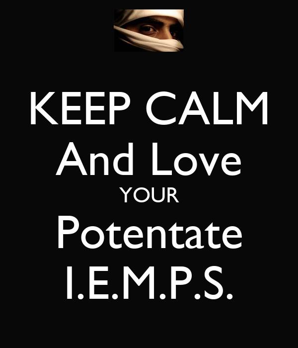 KEEP CALM And Love YOUR Potentate I.E.M.P.S.