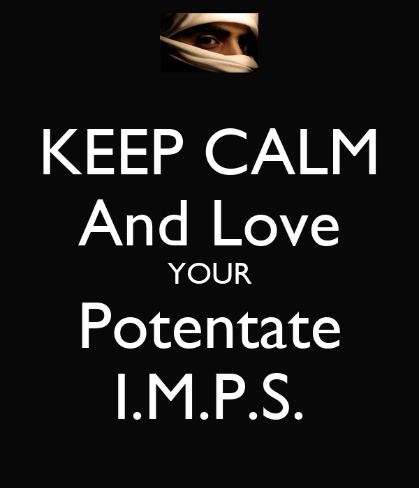 KEEP CALM And Love YOUR Potentate I.M.P.S.