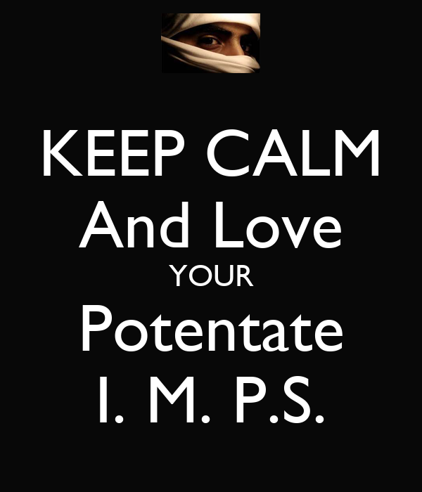 KEEP CALM And Love YOUR Potentate I. M. P.S.