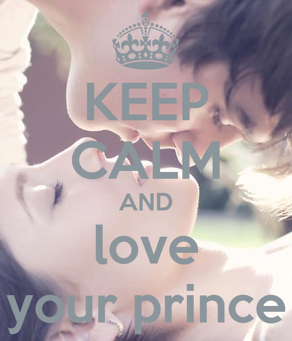 KEEP CALM AND love your prince