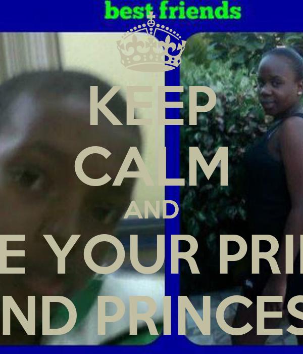 KEEP CALM AND LOVE YOUR PRINCE  AND PRINCESS