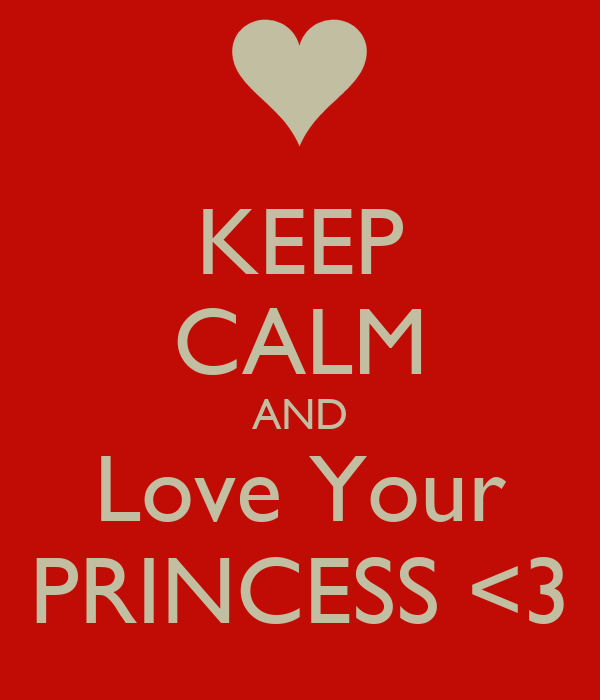 KEEP CALM AND Love Your PRINCESS <3