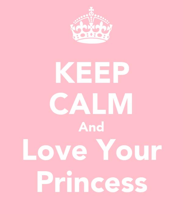 KEEP CALM And Love Your Princess