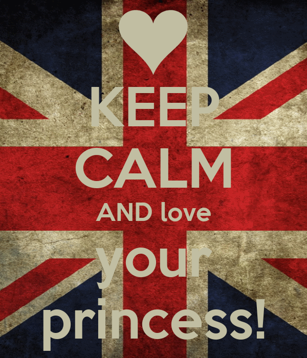 KEEP CALM AND love your princess!