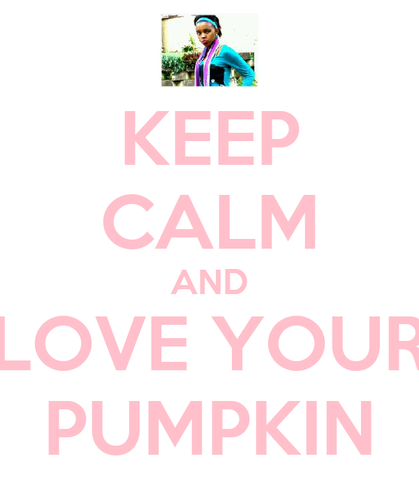 KEEP CALM AND LOVE YOUR PUMPKIN
