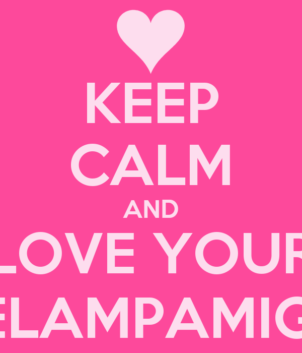 KEEP CALM AND LOVE YOUR RELAMPAMIGO