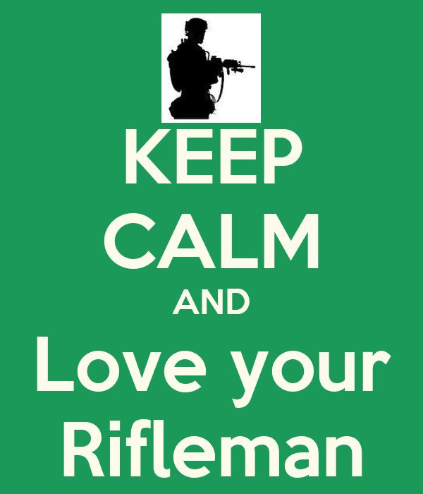 KEEP CALM AND Love your Rifleman
