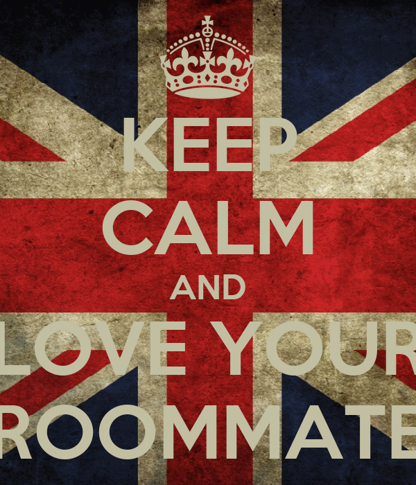 KEEP CALM AND LOVE YOUR ROOMMATE