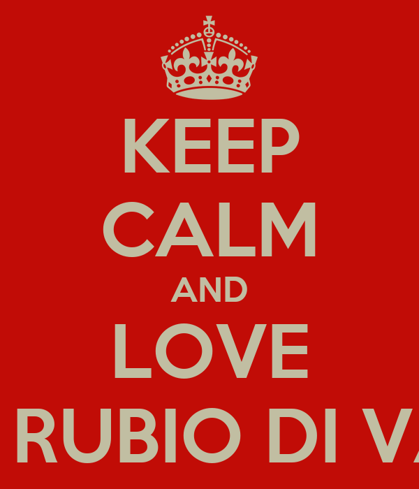 KEEP CALM AND LOVE YOUR RUBIO DI VARESE