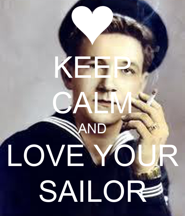 KEEP CALM AND LOVE YOUR SAILOR