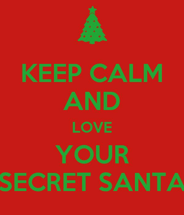KEEP CALM AND LOVE YOUR SECRET SANTA