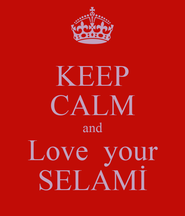 KEEP CALM and Love  your SELAMİ