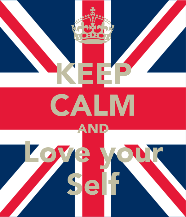KEEP CALM AND Love your Self
