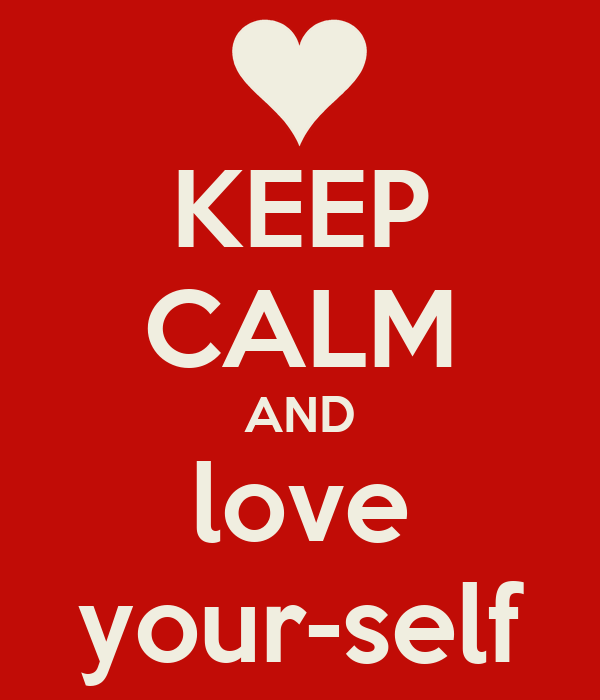 KEEP CALM AND love your-self