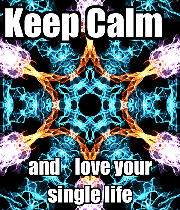 Keep Calm   and    love your single life