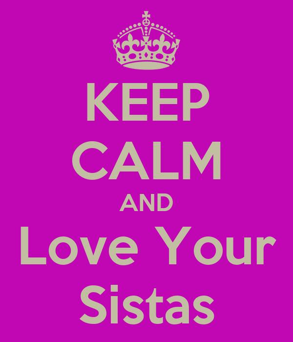 KEEP CALM AND Love Your Sistas